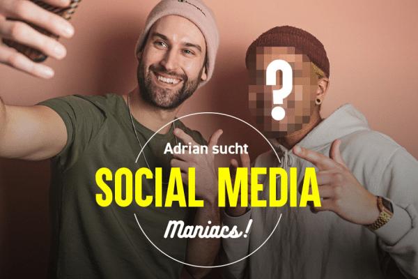 GESUCHT: SOCIAL MEDIA MANIAC (m/w/d)