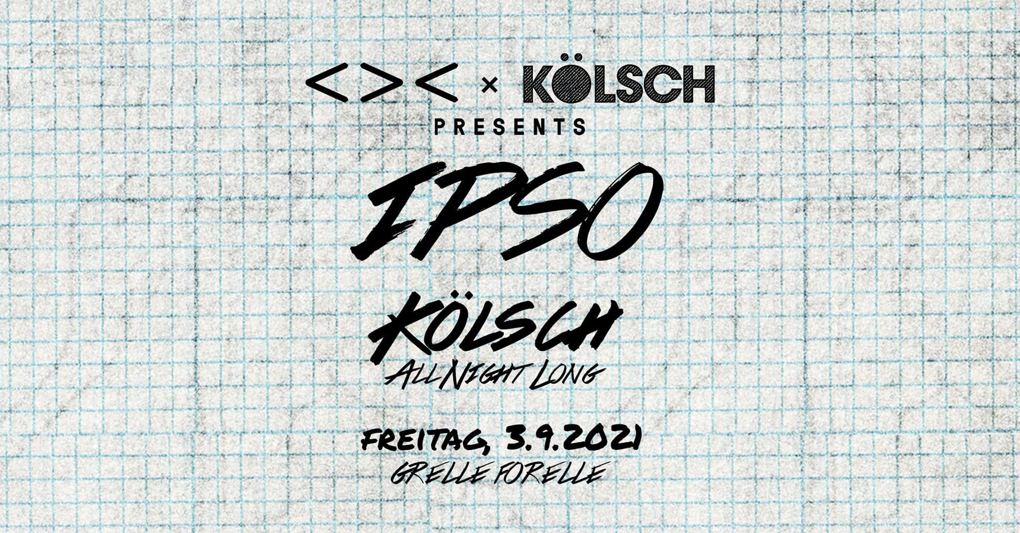 Events Wien: Kölsch All Night Long | IPSO Labelnight