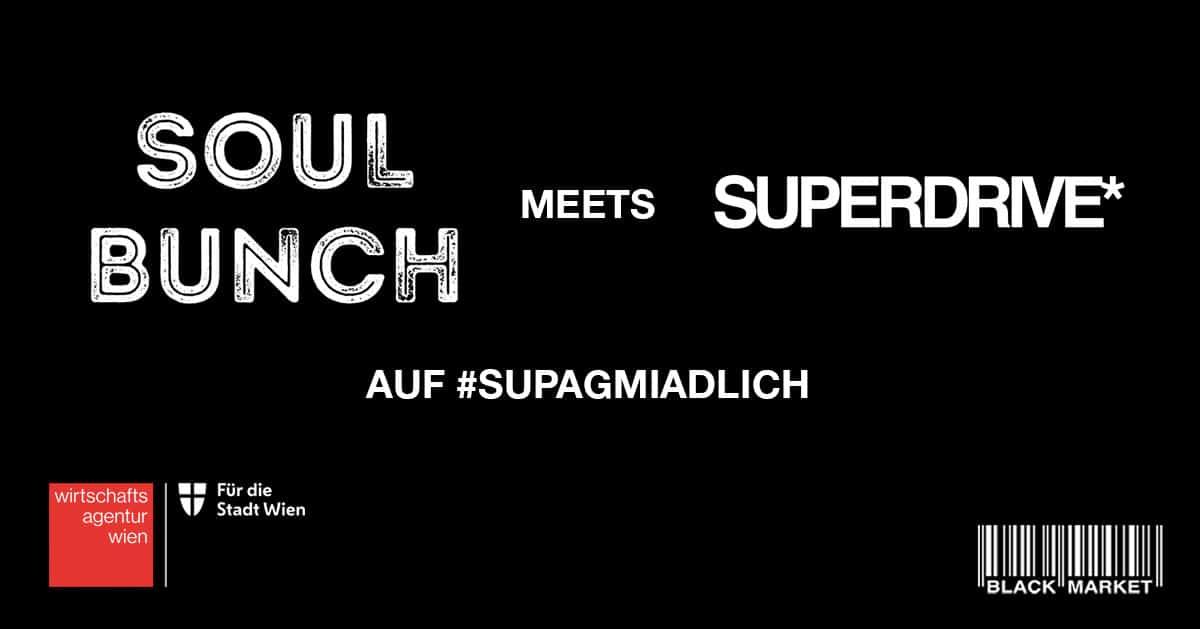 Events Wien: SOULBUNCH meets SUPERDRIVE* auf # supagmiadlich