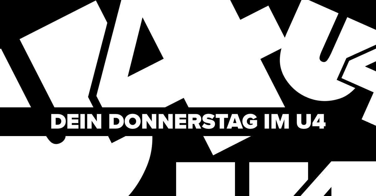 Events Wien: U4 – Dein Donnerstag