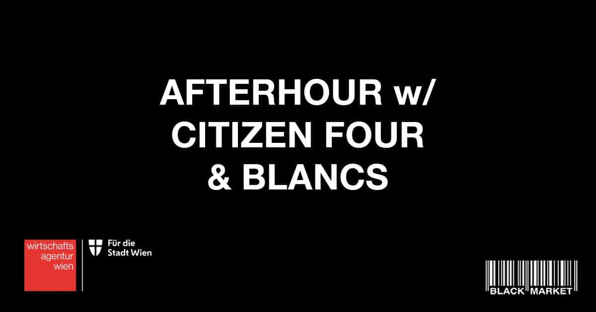 Events Wien: AFTERHOUR w/ CITIZEN FOUR & BLANCS